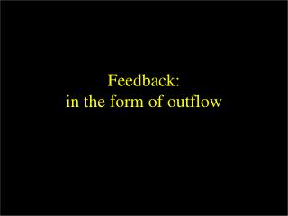 Feedback: in the form of outflow