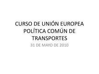 CURSO DE UNIÓN EUROPEA POLÍTICA COMÚN DE TRANSPORTES