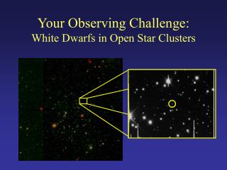 Your Observing Challenge: White Dwarfs in Open Star Clusters