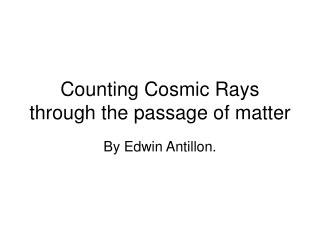 Counting Cosmic Rays through the passage of matter