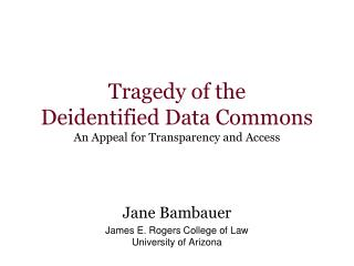Tragedy of the Deidentified Data Commons An Appeal for Transparency and Access