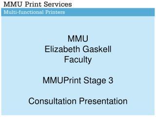 MMU  Elizabeth Gaskell Faculty MMUPrint Stage 3  Consultation Presentation
