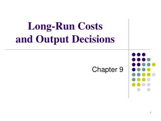 Long -Run Costs and Output Decisions