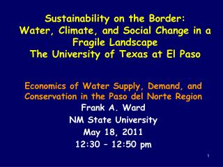 Economics of Water Supply, Demand, and Conservation in the Paso del Norte Region Frank A. Ward
