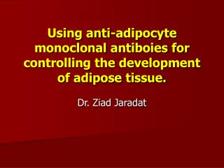 Using anti-adipocyte monoclonal antiboies for controlling the development of adipose tissue.