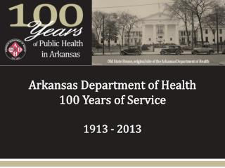 Arkansas Department of  Health 100 Years of  Service 1913 - 2013