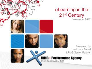 eLearning in the 21 st  Century November 2012 Presented by Irwin van Stavel  LRMG Senior Partner