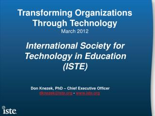 Don  Knezek , PhD – Chief Executive Officer dknezek@iste  -  iste