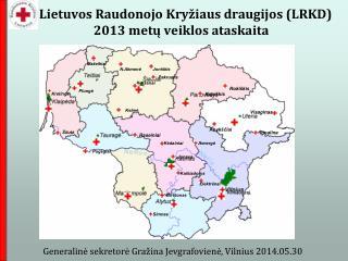 Lietuvos Raudonojo Kryžiaus draugij os  (LRKD) 2013 metų veiklos ataskaita