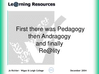 First there was Pedagogy  then Andragogy  and finally  Re@lity