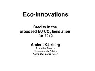 Eco-innovations Credits in the  proposed EU CO 2  legislation  for 2012 Anders Kärrberg