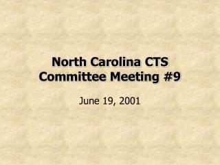 North Carolina CTS  Committee Meeting #9