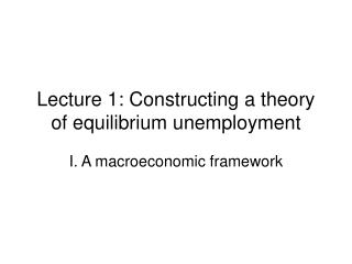Lecture 1: Constructing a theory of equilibrium unemployment