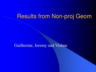 Results from Non-proj Geom