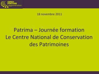 Patrima – Journée formation Le Centre National de Conservation des Patrimoines