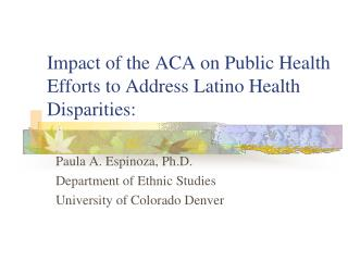 Impact of the ACA on Public Health Efforts to Address Latino Health Disparities: