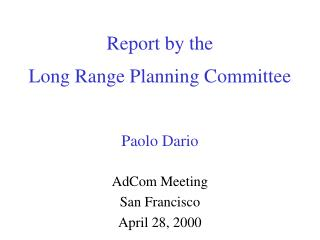 Report by the Long Range Planning Committee Paolo Dario