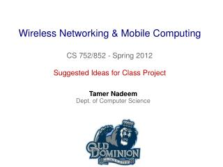 Wireless Networking & Mobile Computing CS 752/852 - Spring 2012
