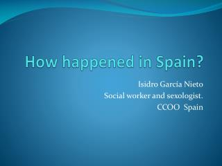 How happened in  Spain ?