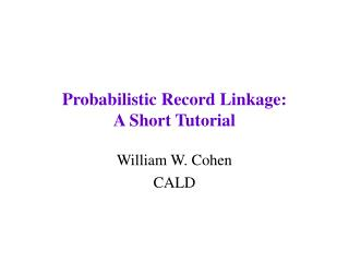 Probabilistic Record Linkage:  A Short Tutorial