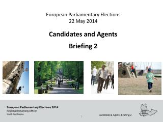 European Parliamentary Elections  22 May 2014 Candidates and Agents  Briefing 2