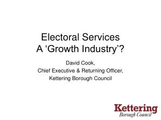 David Cook,  Chief Executive & Returning Officer,  Kettering Borough Council