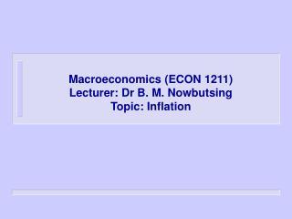 Macroeconomics (ECON 1211) Lecturer: Dr B. M. Nowbutsing  Topic: Inflation