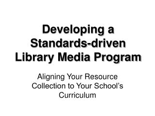 Developing a  Standards-driven  Library Media Program