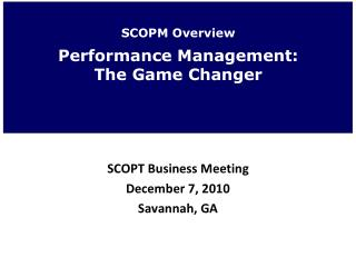 SCOPM Overview Performance Management: The Game Changer