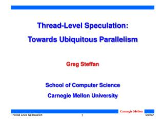 Thread-Level Speculation:  Towards Ubiquitous Parallelism Greg Steffan School of Computer Science