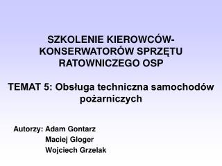 SZKOLENIE KIEROWC W-KONSERWATOR W SPRZETU RATOWNICZEGO OSP   TEMAT 5: Obsluga techniczna samochod w pozarniczych