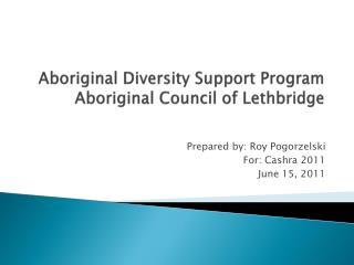 Aboriginal Diversity Support Program Aboriginal Council of Lethbridge