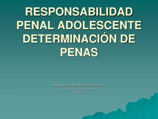 RESPONSABILIDAD PENAL ADOLESCENTE DETERMINACIÓN DE PENAS