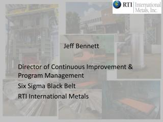 Jeff Bennett Director of Continuous Improvement & Program Management  Six Sigma Black Belt