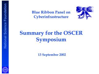 Blue Ribbon Panel on  Cyberinfrastructure Summary for the OSCER Symposium