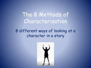 The 8 Methods of  Characterisation