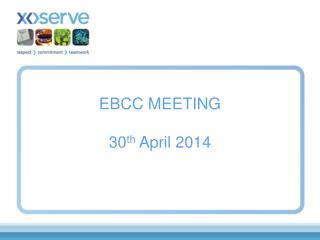 EBCC MEETING  30 th  April 2014