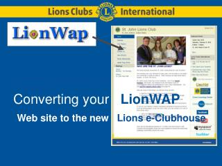 Converting your LionWAP Web site to the new Lions e-Clubhouse
