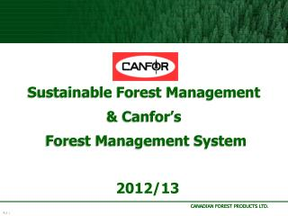 Sustainable Forest Management & Canfor's   Forest Management System