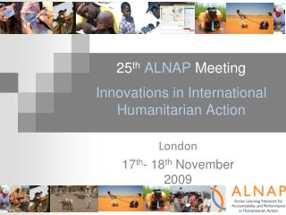 25 th ALNAP  Meeting Innovations in International Humanitarian Action
