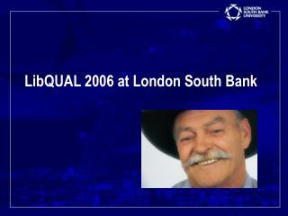LibQUAL 2006 at London South Bank