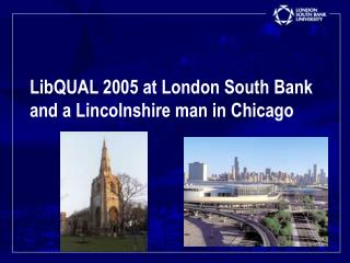 LibQUAL 2005 at London South Bank and a Lincolnshire man in Chicago