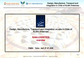 Design, Manufacture, Transport and Integration on-site in Chile of ALMA Antennas RAM-LOGISTICS