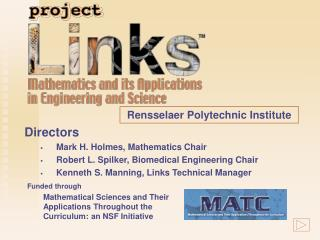 Directors Mark H. Holmes, Mathematics Chair Robert L. Spilker, Biomedical Engineering Chair Kenneth S. Manning, Links Te