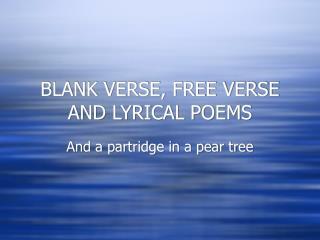 BLANK VERSE, FREE VERSE AND LYRICAL POEMS