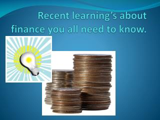 Recent learning's about finance you all need to know.