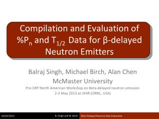 Compilation and Evaluation of %P n  and T 1/2   Data for  β - delayed Neutron Emitters