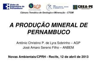 A PRODU��O MINERAL DE PERNAMBUCO Ant�nio Christino P. de Lyra Sobrinho � AGP