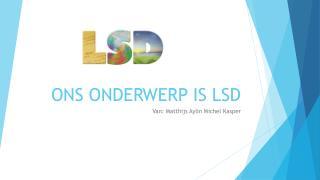 ONS ONDERWERP IS LSD
