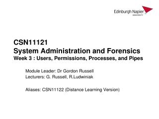 CSN11121 System Administration and Forensics Week 3 : Users, Permissions, Processes, and Pipes